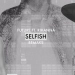 Future – Selfish Ft. Rihanna (Instrumental)
